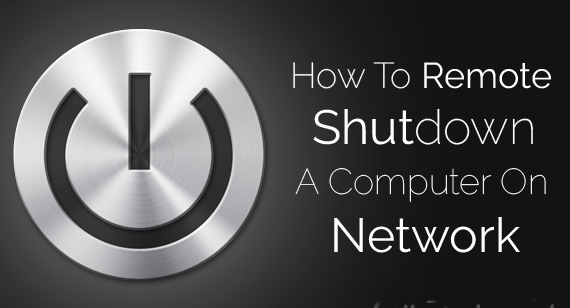 How To Remote Shutdown A Computer On Your Network